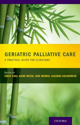 Geriatric Palliative Care By Chai, Emily (EDT)/ Meier, Diane (EDT)/ Morris, Jane (EDT)/ Goldhirsch, Suzanne