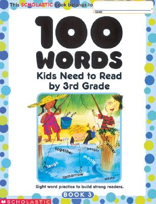 100 Words Kids Need to Read by 3rd Grade By Scholastic News (EDT)